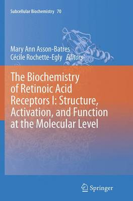 The Biochemistry of Retinoic Acid Receptors I: Structure, Activation, and Function at the Molecular Level - Subcellular Biochemistry 70 (Paperback)
