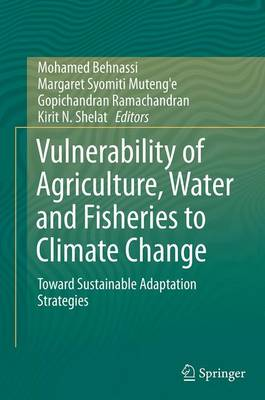 Vulnerability of Agriculture, Water and Fisheries to Climate Change: Toward Sustainable Adaptation Strategies (Paperback)