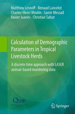 Calculation of Demographic Parameters in Tropical Livestock Herds: A discrete time approach with LASER animal-based monitoring data (Paperback)