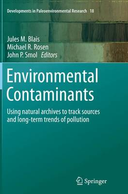 Environmental Contaminants: Using natural archives to track sources and long-term trends of pollution - Developments in Paleoenvironmental Research 18 (Paperback)