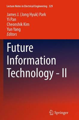 Future Information Technology - II - Lecture Notes in Electrical Engineering 329 (Paperback)