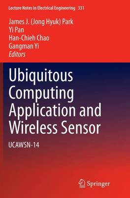 Ubiquitous Computing Application and Wireless Sensor: UCAWSN-14 - Lecture Notes in Electrical Engineering 331 (Paperback)