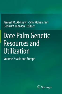 Date Palm Genetic Resources and Utilization: Volume 2: Asia and Europe (Paperback)
