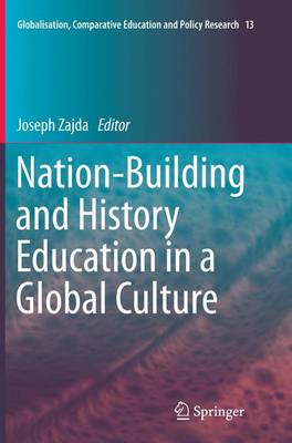 Nation-Building and History Education in a Global Culture - Globalisation, Comparative Education and Policy Research 13 (Paperback)