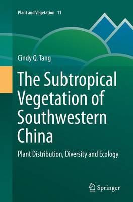 The Subtropical Vegetation of Southwestern China: Plant Distribution, Diversity and Ecology - Plant and Vegetation 11 (Paperback)