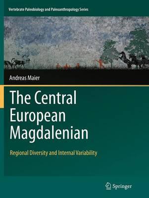 The Central European Magdalenian: Regional Diversity and Internal Variability - Vertebrate Paleobiology and Paleoanthropology (Paperback)