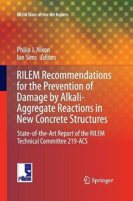 RILEM Recommendations for the Prevention of Damage by Alkali-Aggregate Reactions in New Concrete Structures: State-of-the-Art Report of the RILEM Technical Committee 219-ACS - RILEM State-of-the-Art Reports 17 (Paperback)