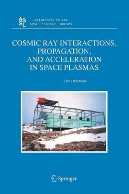 Cosmic Ray Interactions, Propagation, and Acceleration in Space Plasmas - Astrophysics and Space Science Library 339 (Paperback)