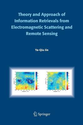 Theory and Approach of Information Retrievals from Electromagnetic Scattering and Remote Sensing (Paperback)