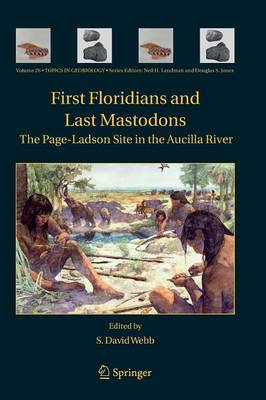 First Floridians and Last Mastodons: The Page-Ladson Site in the Aucilla River - Topics in Geobiology 26 (Paperback)