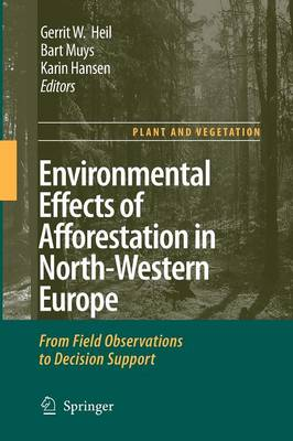 Environmental Effects of Afforestation in North-Western Europe: From Field Observations to Decision Support - Plant and Vegetation 1 (Paperback)