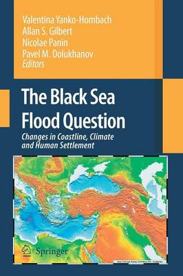 The Black Sea Flood Question: Changes in Coastline, Climate and Human Settlement (Paperback)