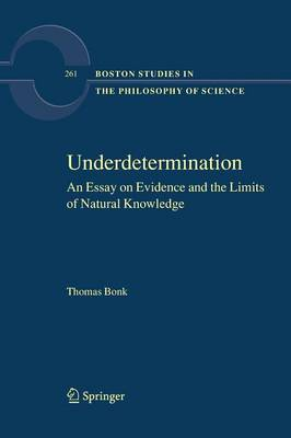 Underdetermination: An Essay on Evidence and the Limits of Natural Knowledge - Boston Studies in the Philosophy and History of Science 261 (Paperback)