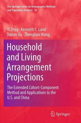 Household and Living Arrangement Projections: The Extended Cohort-Component Method and Applications to the U.S. and China - The Springer Series on Demographic Methods and Population Analysis 36 (Paperback)