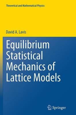Equilibrium Statistical Mechanics of Lattice Models - Theoretical and Mathematical Physics (Paperback)