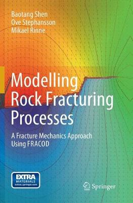 Modelling Rock Fracturing Processes: A Fracture Mechanics Approach Using FRACOD (Paperback)