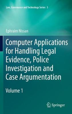 Computer Applications for Handling Legal Evidence, Police Investigation and Case Argumentation - Law, Governance and Technology Series 5 (Paperback)