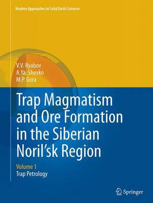 Trap Magmatism and Ore Formation in the Siberian Noril'sk Region: Volume 1. Trap Petrology - Modern Approaches in Solid Earth Sciences 3 (Paperback)