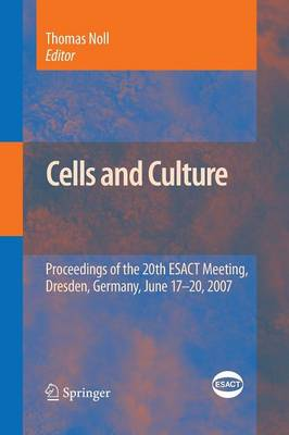 Cells and Culture: Proceedings of the 20th ESACT Meeting, Dresden, Germany, June 17-20, 2007 - ESACT Proceedings 4 (Paperback)