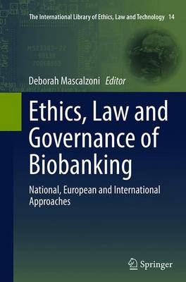Ethics, Law and Governance of Biobanking: National, European and International Approaches - The International Library of Ethics, Law and Technology 14 (Paperback)