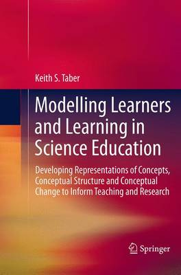 Modelling Learners and Learning in Science Education: Developing Representations of Concepts, Conceptual Structure and Conceptual Change to Inform Teaching and Research (Paperback)