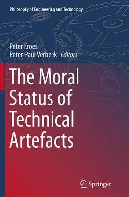 The Moral Status of Technical Artefacts - Philosophy of Engineering and Technology 17 (Paperback)