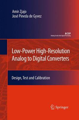 Low-Power High-Resolution Analog to Digital Converters: Design, Test and Calibration - Analog Circuits and Signal Processing (Paperback)