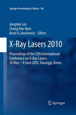 X-Ray Lasers 2010: Proceedings of the 12th International Conference on X-Ray Lasers, 30 May - 4 June 2010, Gwangju, Korea - Springer Proceedings in Physics 136 (Paperback)