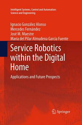 Service Robotics within the Digital Home: Applications and Future Prospects - Intelligent Systems, Control and Automation: Science and Engineering 53 (Paperback)