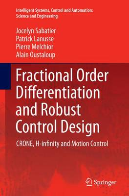 Fractional Order Differentiation and Robust Control Design: CRONE, H-infinity and Motion Control - Intelligent Systems, Control and Automation: Science and Engineering 77 (Paperback)