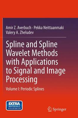 Spline and Spline Wavelet Methods with Applications to Signal and Image Processing: Volume I: Periodic Splines (Paperback)