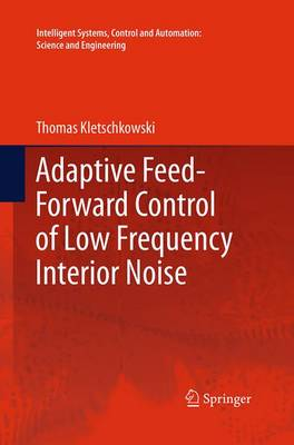 Adaptive Feed-Forward Control of Low Frequency Interior Noise - Intelligent Systems, Control and Automation: Science and Engineering 56 (Paperback)