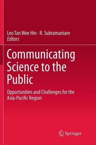 Communicating Science to the Public: Opportunities and Challenges for the Asia-Pacific Region (Paperback)