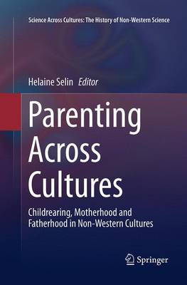 Parenting Across Cultures: Childrearing, Motherhood and Fatherhood in Non-Western Cultures - Science Across Cultures: The History of Non-Western Science 7 (Paperback)