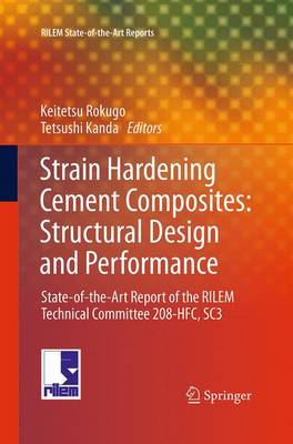 Strain Hardening Cement Composites: Structural Design and Performance: State-of-the-Art Report of the RILEM Technical Committee 208-HFC, SC3 - RILEM State-of-the-Art Reports 6 (Paperback)