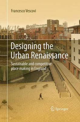 Designing the Urban Renaissance: Sustainable and competitive place making in England (Paperback)