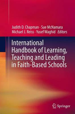 International Handbook of Learning, Teaching and Leading in Faith-Based Schools (Paperback)