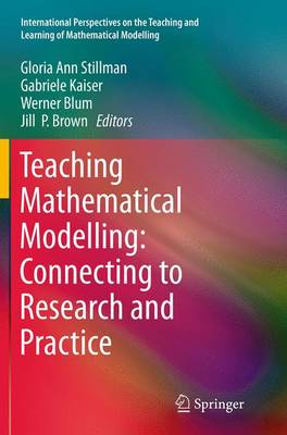 Teaching Mathematical Modelling: Connecting to Research and Practice - International Perspectives on the Teaching and Learning of Mathematical Modelling (Paperback)