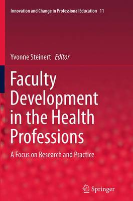 Faculty Development in the Health Professions: A Focus on Research and Practice - Innovation and Change in Professional Education 11 (Paperback)