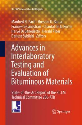 Advances in Interlaboratory Testing and Evaluation of Bituminous Materials: State-of-the-Art Report of the RILEM Technical Committee 206-ATB - RILEM State-of-the-Art Reports 9 (Paperback)