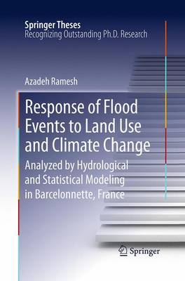 Response of Flood Events to Land Use and Climate Change: Analyzed by Hydrological and Statistical Modeling in Barcelonnette, France - Springer Theses (Paperback)