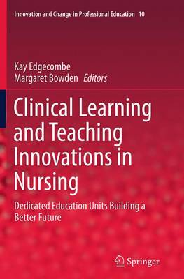 Clinical Learning and Teaching Innovations in Nursing: Dedicated Education Units Building a Better Future - Innovation and Change in Professional Education 10 (Paperback)