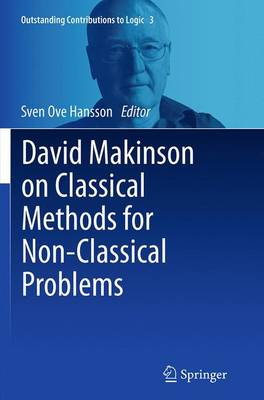 David Makinson on Classical Methods for Non-Classical Problems - Outstanding Contributions to Logic 3 (Paperback)
