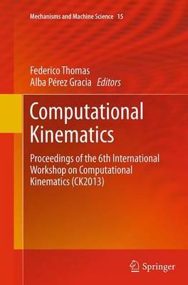 Computational Kinematics: Proceedings of the 6th International Workshop on Computational Kinematics (CK2013) - Mechanisms and Machine Science 15 (Paperback)