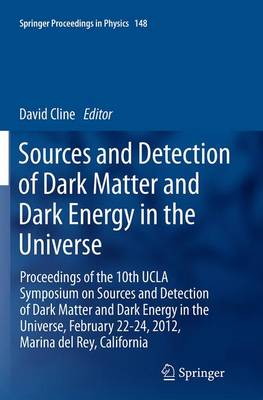 Sources and Detection of Dark Matter and Dark Energy in the Universe: Proceedings of the 10th UCLA Symposium on Sources and Detection of Dark Matter and Dark Energy in the Universe, February 22-24, 2012, Marina del Rey, California - Springer Proceedings in Physics 148 (Paperback)