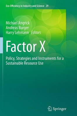 Factor X: Policy, Strategies and Instruments for a Sustainable Resource Use - Eco-Efficiency in Industry and Science 29 (Paperback)