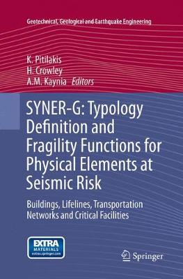 SYNER-G: Typology Definition and Fragility Functions for Physical Elements at Seismic Risk: Buildings, Lifelines, Transportation Networks and Critical Facilities - Geotechnical, Geological and Earthquake Engineering 27 (Paperback)