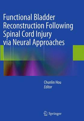 Functional Bladder Reconstruction Following Spinal Cord Injury via Neural Approaches (Paperback)