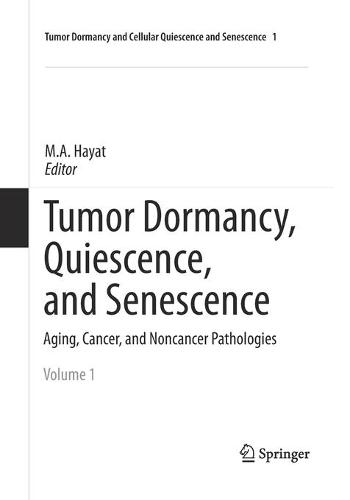 Tumor Dormancy, Quiescence, and Senescence, Volume 1: Aging, Cancer, and Noncancer Pathologies - Tumor Dormancy and Cellular Quiescence and Senescence 1 (Paperback)