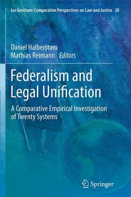 Federalism and Legal Unification: A Comparative Empirical Investigation of Twenty Systems - Ius Gentium: Comparative Perspectives on Law and Justice 28 (Paperback)